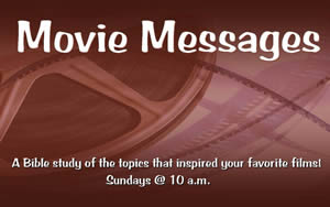 MOVIE MESSAGES A Bible Study of the Topics<br> That Inspired Your Favorite Films (Sundays @ 10am) Hillcrest Baptist Church www.HillcrestAustin.org