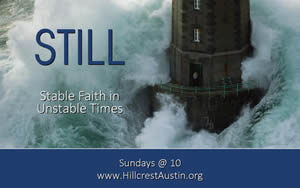 STILL Stable Faith in Unstable Times (Sundays @ 10) Hillcrest Baptist Church www.HillcrestAustin.org