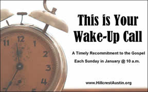 THIS IS YOUR WAKE-UP CALL A January Sermon Series: A Timely Recommitment to the Gospel (Sundays @ 10) Hillcrest Baptist Church www.HillcrestAustin.org