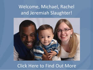 WELCOME MICHAEL, RACHEL,  AND JEREMIAH SLAUGHTER. Find out more at  www.HillcrestAustin.org/michaelslaughter