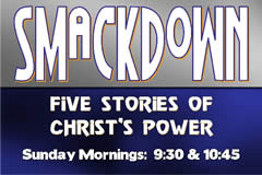SMACKDOWN  Five Studies of Christ's Power Sunday Mornings at 9:30am and 10:45am