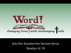 WORD! CHANGING LIVES WITH UNCHANGING TRUTH (Sermon series beginning June 26) Hillcrest Baptist Church www.HillcrestAustin.org