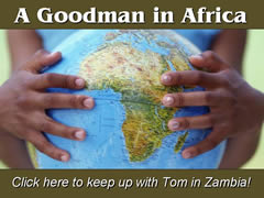 A GOODMAN IN AFRICA Click here to keep up with Tom in Zambia!